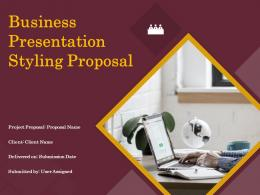 Business Presentation Styling Proposal Powerpoint Presentation Slides