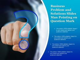 Business Problem And Solutions Slides Man Pointing On Question Mark
