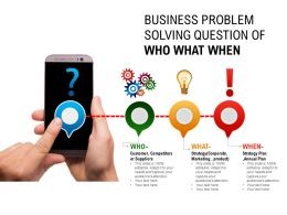 Business Problem Solving Question Of Who What When