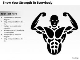 Business Process Flow Show Your Strength To Everybody Powerpoint Slides 0515