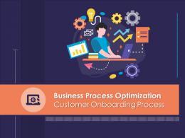 Business Process Optimization Customer Onboarding Process Powerpoint Presentation Slides