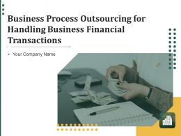 Business Process Outsourcing For Handling Business Financial Transactions Powerpoint Presentation Slides