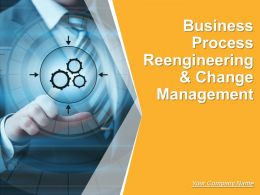 Business Process Reengineering And Change Management Powerpoint Presentation Slides