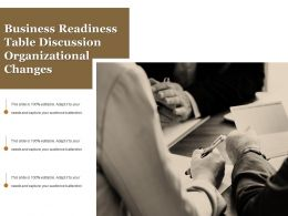 Business Readiness Table Discussion Organizational Changes