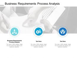 Business Requirements Process Analysis Ppt Powerpoint Presentation Outline Tips Cpb