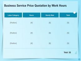 Business Service Price Quotation By Work Hours Ppt Demonstration