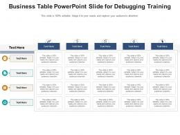 Business Table Powerpoint Slide For Debugging Training Infographic Template