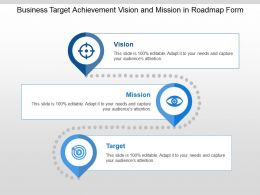Business Target Achievement Vision And Mission In Roadmap Form