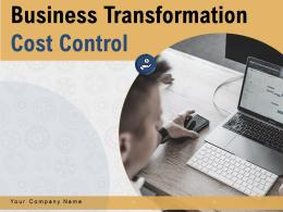 Business Transformation Cost Control Powerpoint Presentation Slides
