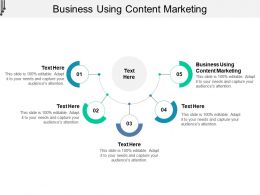 Business Using Content Marketing Ppt Powerpoint Presentation Ideas Outline Cpb