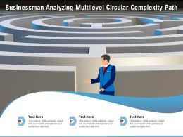 Businessman Analyzing Multilevel Circular Complexity Path