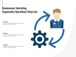 Businessman Controlling Organization Operational Setup Icon