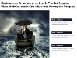 Businessman On An Armchair Lost In Sea Examine Plans With Our Man In Crisis Business Template