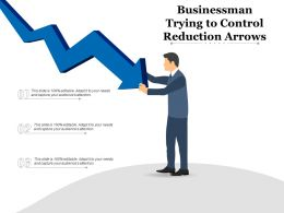 Businessman Trying To Control Reduction Arrows