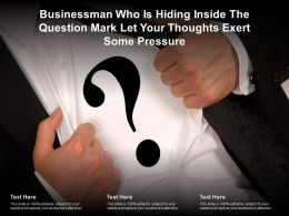 Businessman Who Is Hiding Inside The Question Mark Let Your Thoughts Exert Some Pressure