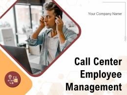 Call Center Employee Management Powerpoint Presentation Slides