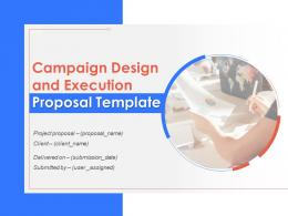 Campaign Design And Execution Proposal Template Powerpoint Presentation Slides