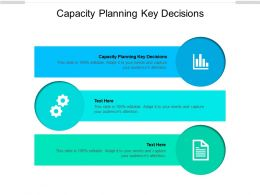 Capacity Planning Key Decisions Ppt Powerpoint Presentation Gallery Icons Cpb