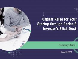 Capital Raise For Your Startup Through Series B Investors Pitch Deck Powerpoint Presentation Slides