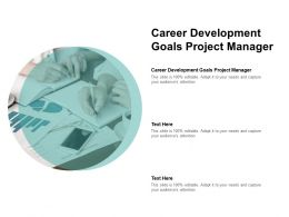 Career Development Goals Project Manager Ppt Powerpoint Presentation Outline Graphics Cpb