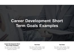 Career Development Short Term Goals Examples Ppt Powerpoint Presentation Inspiration Graphics Cpb