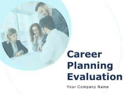 Career Planning Evaluation Powerpoint Presentation Slides