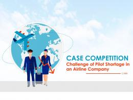 Case Competition Challenge Of Pilot Shortage In An Airline Company Complete Deck