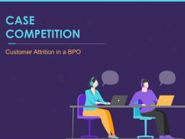 Case Competition Customer Attrition In A BPO Powerpoint Presentation Slides