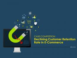 Case Competition Declining Customer Retention Rate In E Commerce Complete Deck
