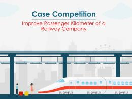 Case Competition Improve Passenger Kilometer Of A Railway Company Complete Deck