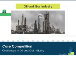 Case Competition Oil And Gas Industry Challenges Powerpoint Presentation Slides