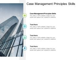 Case Management Principles Skills Ppt Powerpoint Presentation Summary Cpb
