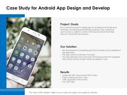 Case Study For Android App Design And Develop Ppt Powerpoint Presentation Ideas Format