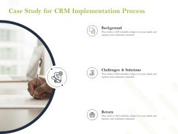 Case Study For CRM Implementation Process Ppt Powerpoint Presentation Background
