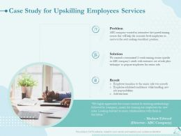 Case Study For Upskilling Employees Services Ppt Powerpoint Presentation Layouts