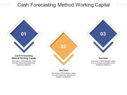 Cash Forecasting Method Working Capital Ppt Powerpoint Presentation Portfolio Design Ideas Cpb