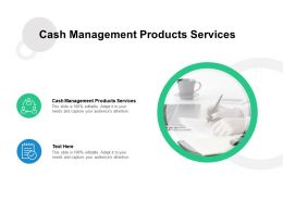 Cash Management Products Services Ppt Powerpoint Presentation Layouts Templates Cpb