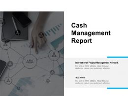 Cash Management Report Ppt Powerpoint Presentation Show Vector Cpb