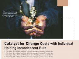 Catalyst For Change Quote With Individual Holding Incandescent Bulb