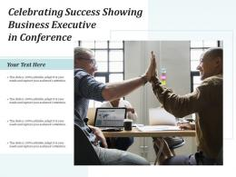 Celebrating Success Showing Business Executive In Conference