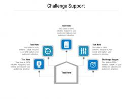 Challenge Support Ppt Powerpoint Presentation Icon Slides Cpb