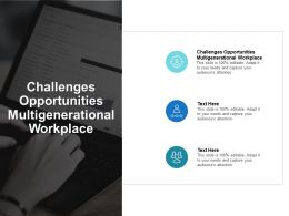 Challenges Opportunities Multigenerational Workplace Ppt Powerpoint Presentation Outline Cpb