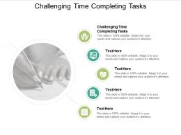 Challenging Time Completing Tasks Ppt Powerpoint Presentation Summary Graphics Cpb