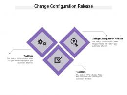 Change Configuration Release Ppt Powerpoint Presentation Styles Guidelines Cpb