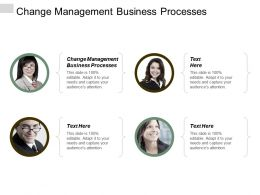 Change Management Business Processes Ppt Powerpoint Presentation Gallery Infographics Cpb