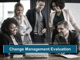 Change Management Evaluation Powerpoint Presentation Slides