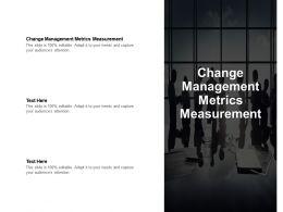 Change Management Metrics Measurement Ppt Powerpoint Presentation Outline Themes Cpb