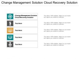 Change Management Solution Cloud Recovery Solution Ppt Powerpoint Presentation Summary Demonstration Cpb