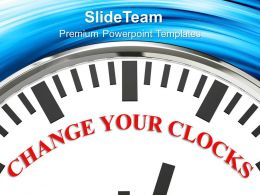 Change Your Clocks Improvement Business Powerpoint Templates Ppt Themes And Graphics