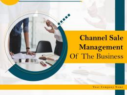 Channel Sale Management Of The Business Powerpoint Presentation Slides